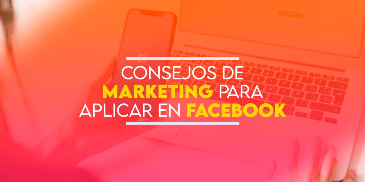 Consejos de marketing para aplicar en Facebook
