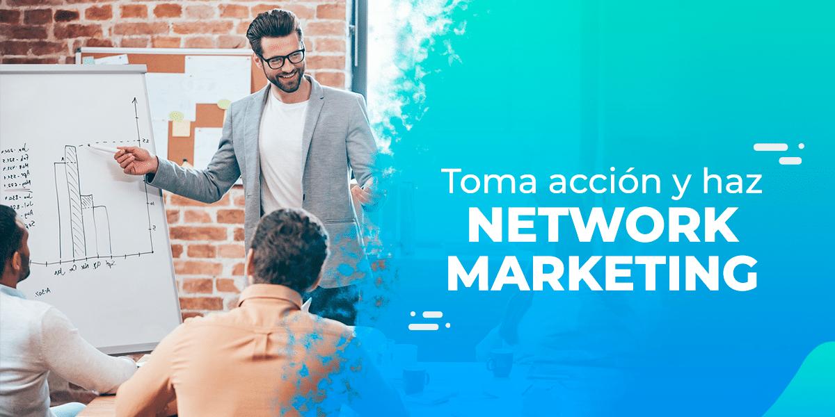 Toma acción y haz Network Marketing