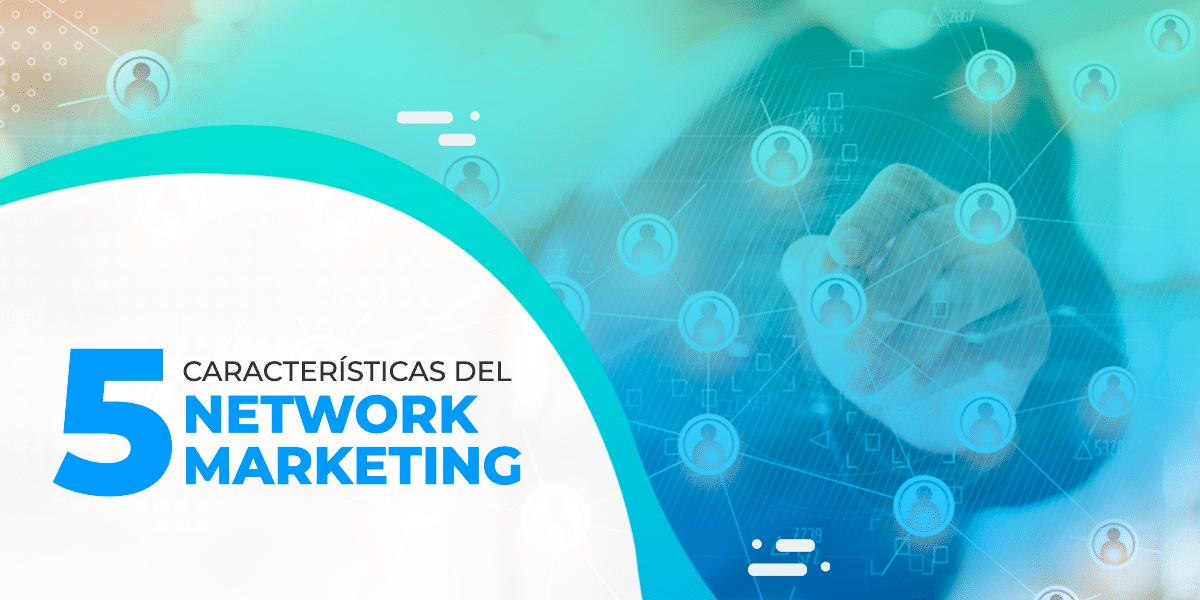 5 características del Network Marketing