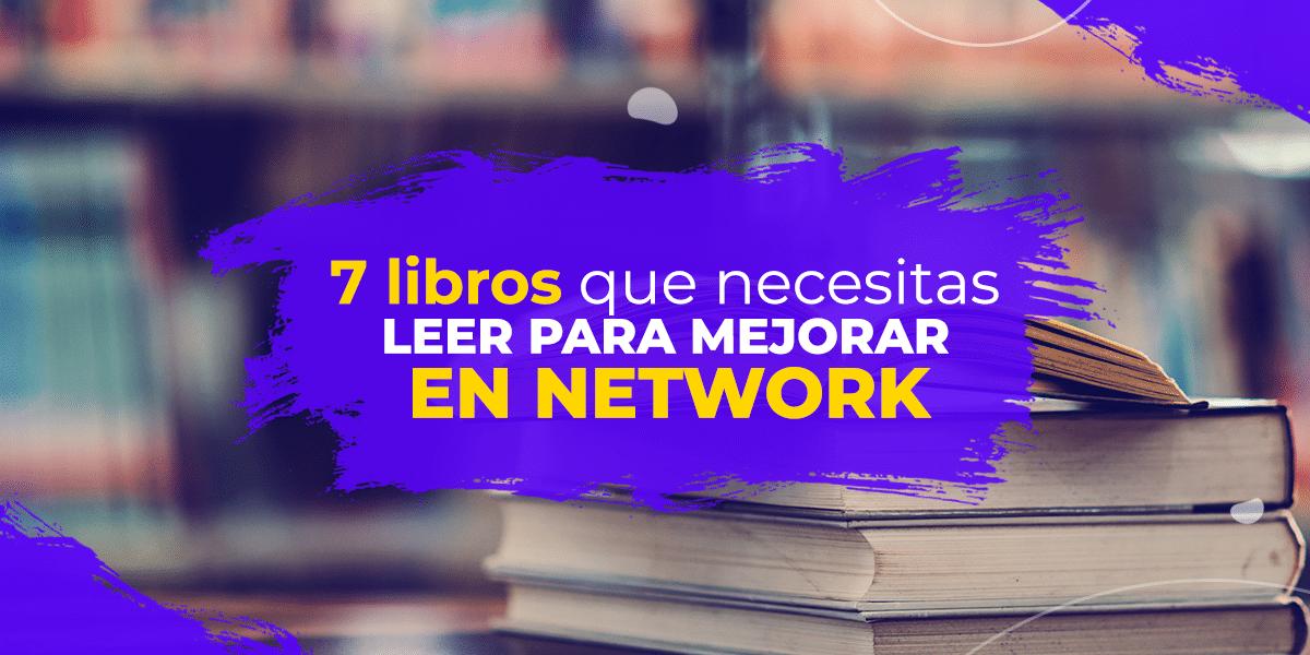 7 libros que necesitas leer para mejorar en Network Marketing